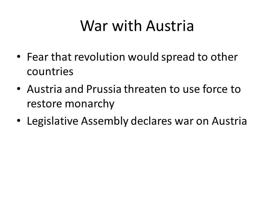 War with Austria Fear that revolution would spread to other countries Austria and Prussia threaten to use force to restore monarchy Legislative Assemb