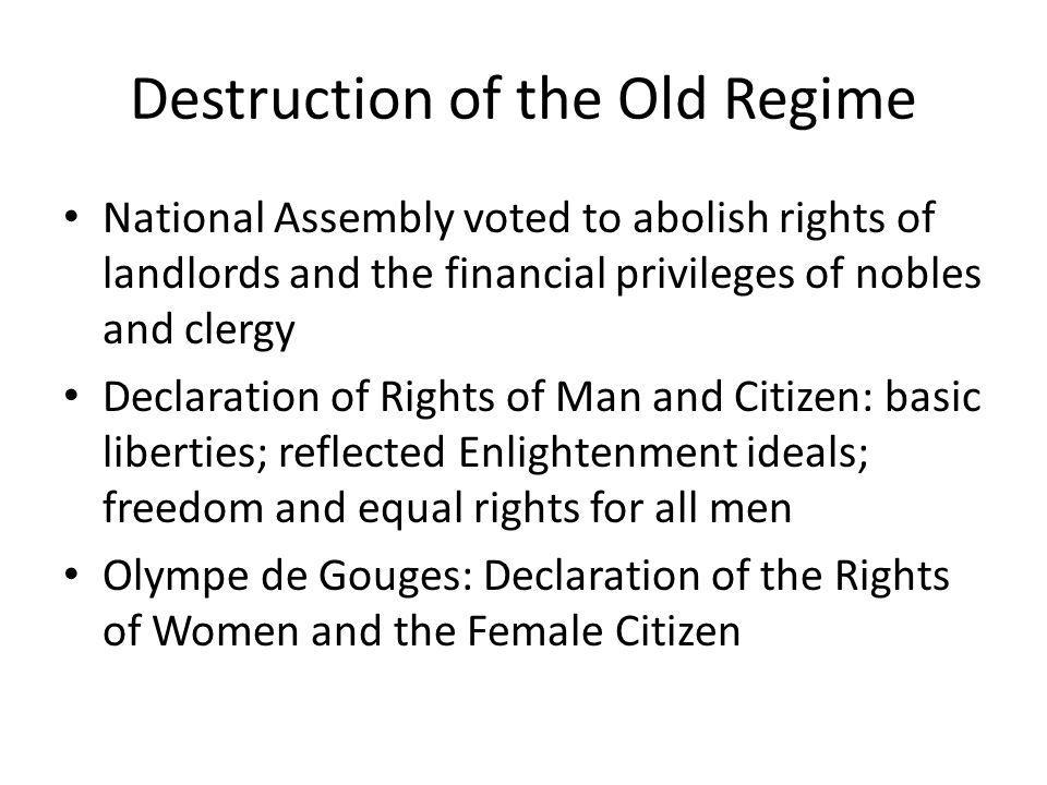 Destruction of the Old Regime National Assembly voted to abolish rights of landlords and the financial privileges of nobles and clergy Declaration of