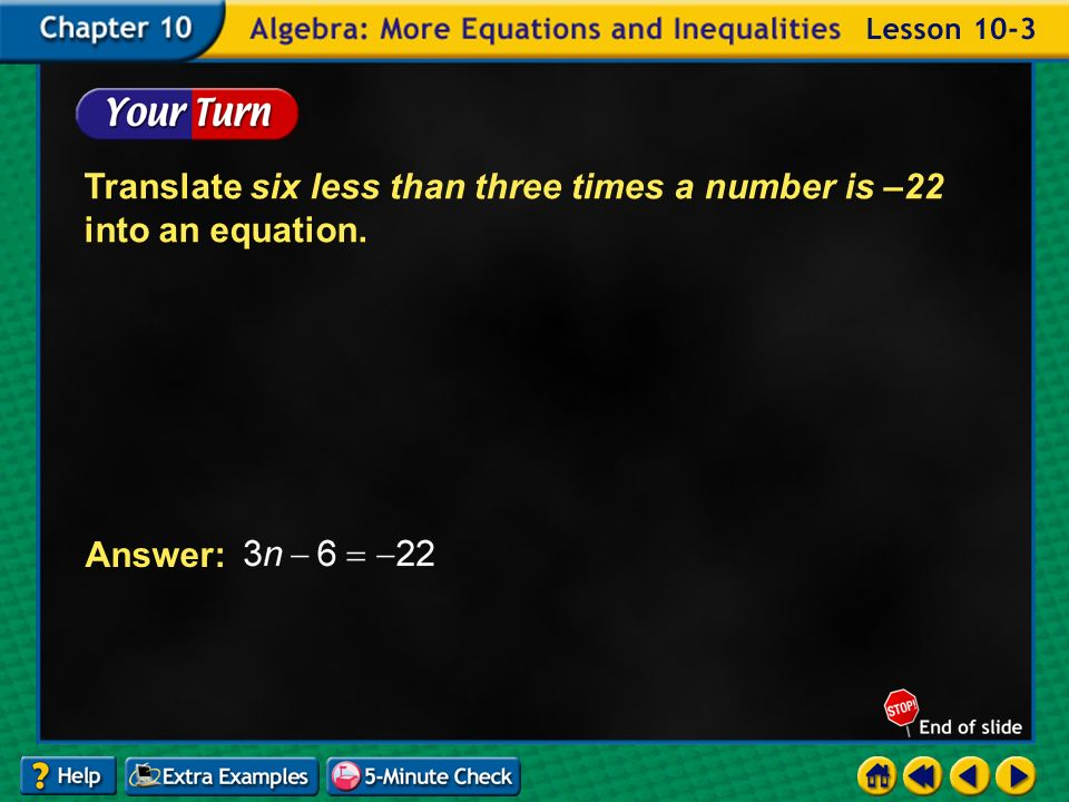 Example 3-3b Translate six less than three times a number is –22 into an equation. Answer: