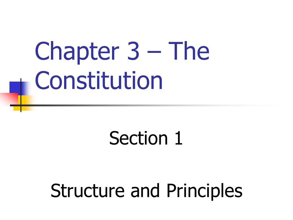 Chapter 3 – The Constitution Section 1 Structure and Principles