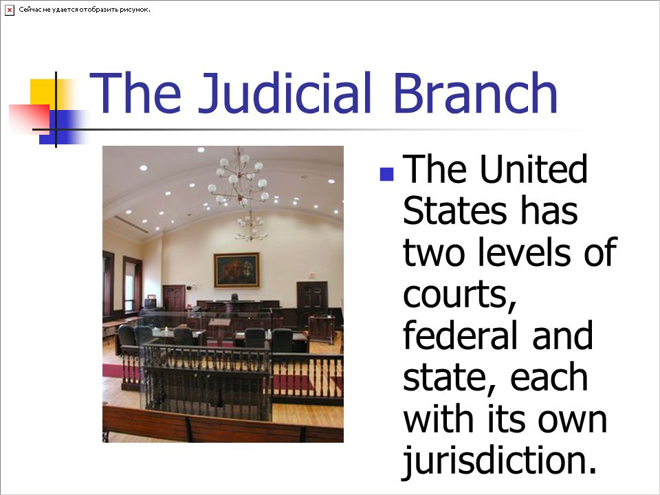 The Judicial Branch The United States has two levels of courts, federal and state, each with its own jurisdiction.