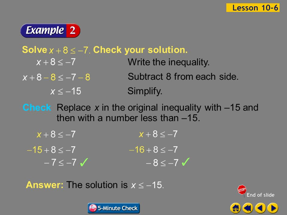Example 6-2a Check your solution. Write the inequality. Simplify. Subtract 8 from each side. Check Replace x in the original inequality with –15 and t