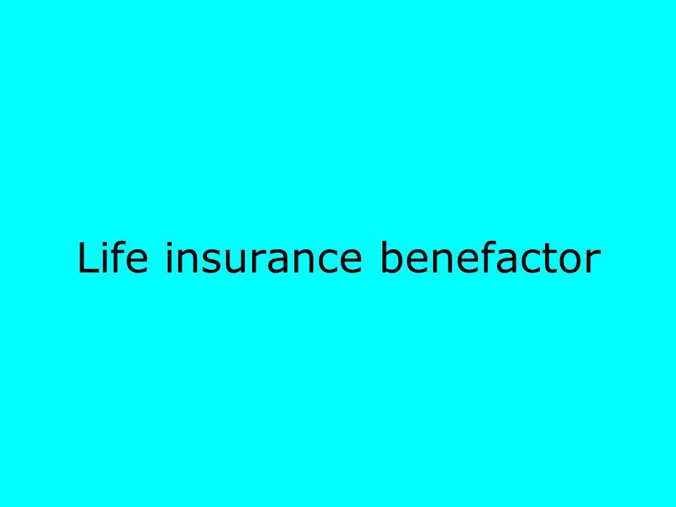 Life insurance benefactor
