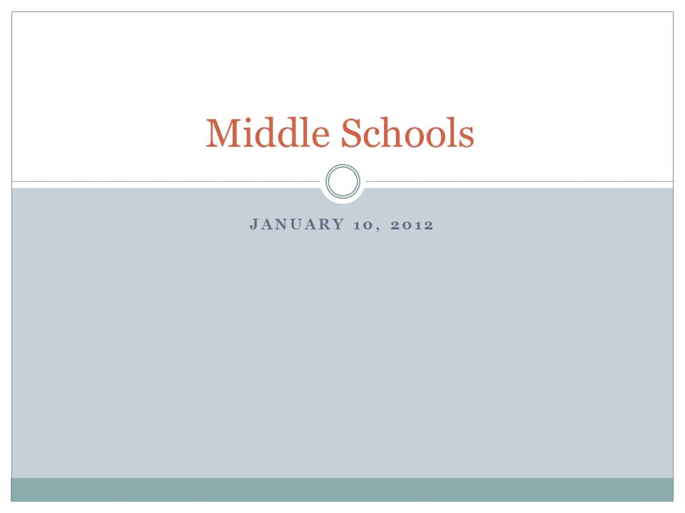 JANUARY 10, 2012 Middle Schools