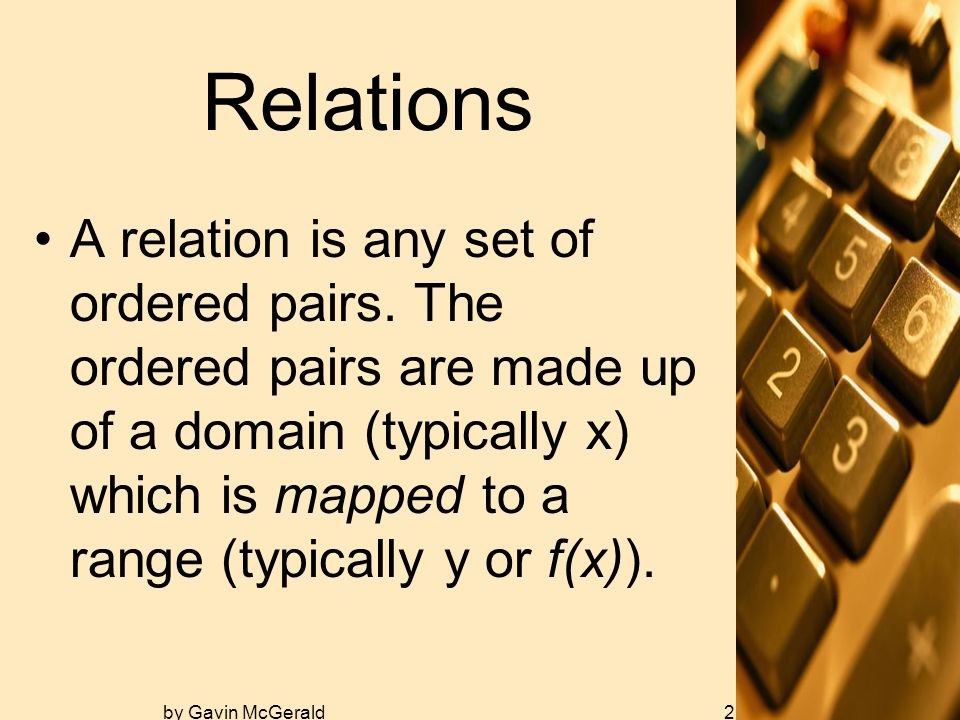 by Gavin McGerald2 Relations A relation is any set of ordered pairs.