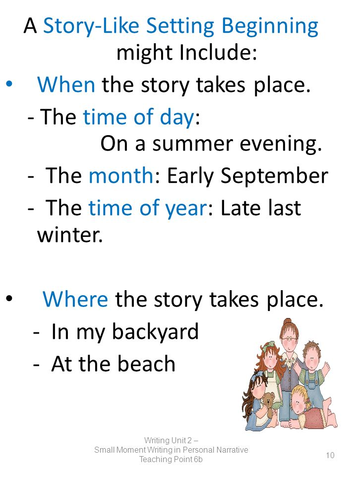 A Story-Like Setting Beginning might Include: When the story takes place. - The time of day: On a summer evening. - The month: Early September - The t