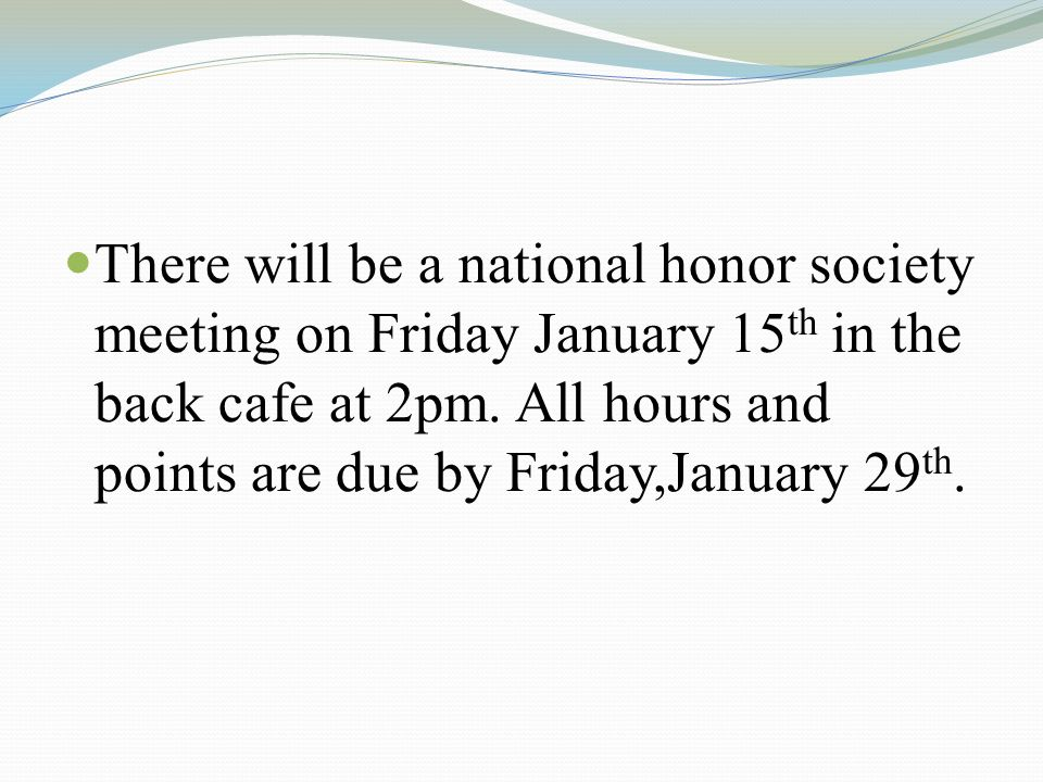 There will be a national honor society meeting on Friday January 15 th in the back cafe at 2pm.