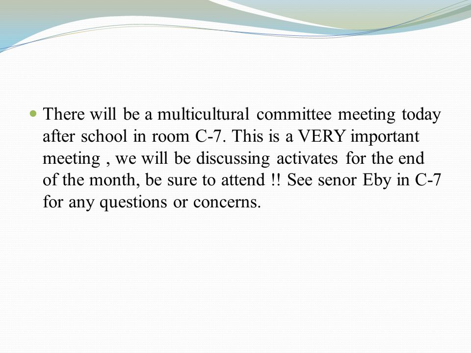 There will be a multicultural committee meeting today after school in room C-7.