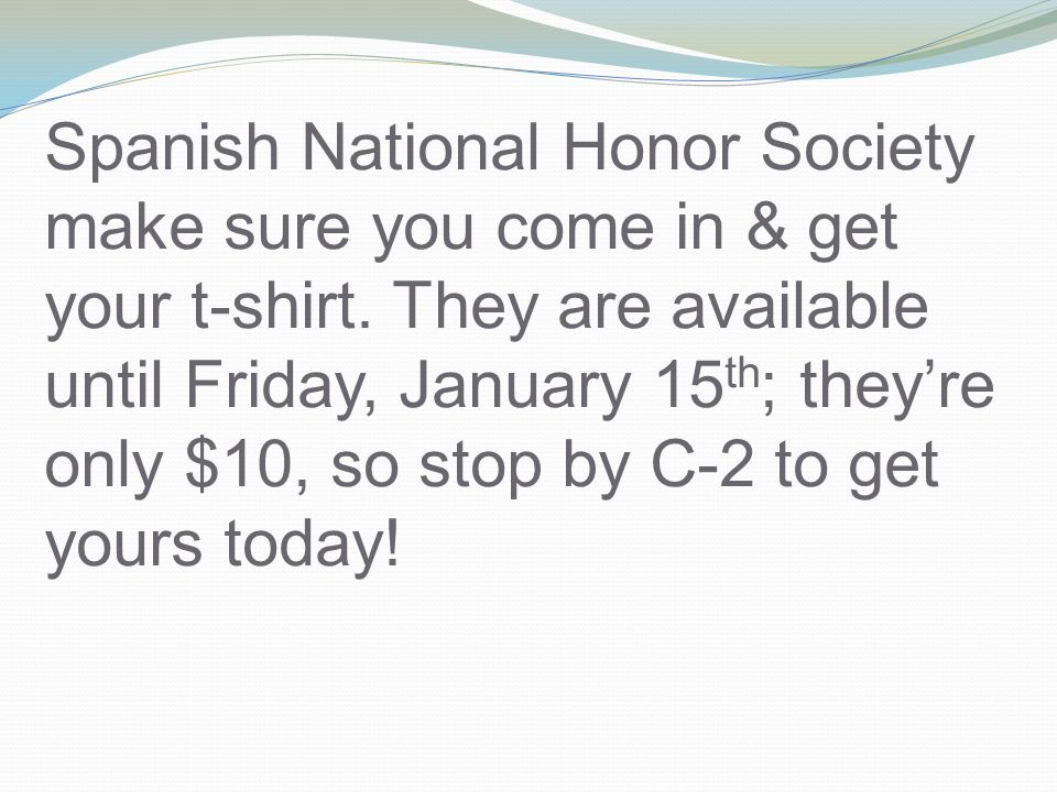 Spanish National Honor Society make sure you come in & get your t-shirt.