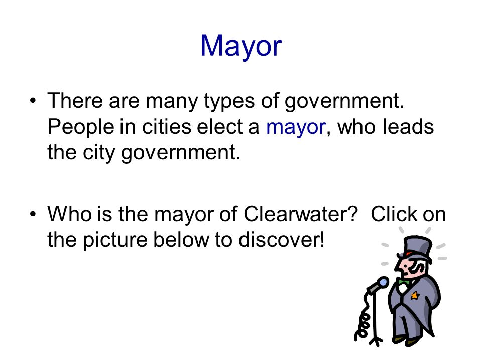 Mayor There are many types of government.