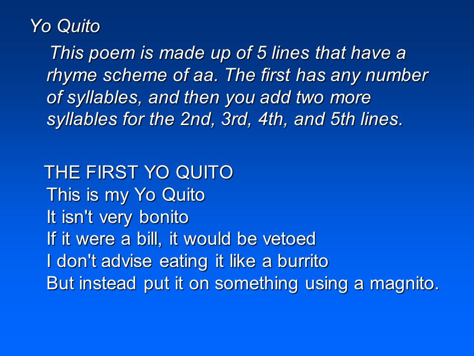 Yo Quito This poem is made up of 5 lines that have a rhyme scheme of aa. The first has any number of syllables, and then you add two more syllables fo