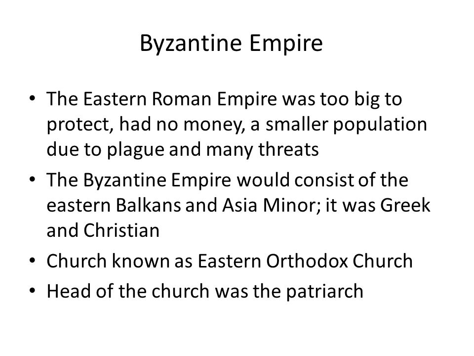The Eastern Roman Empire was too big to protect, had no money, a smaller population due to plague and many threats The Byzantine Empire would consist