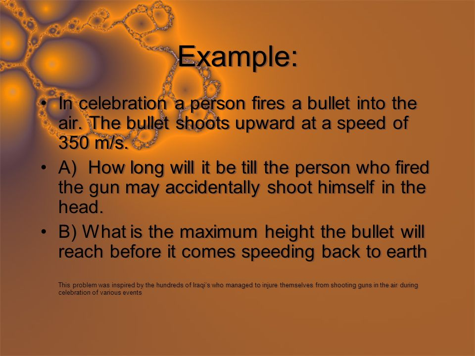 Example: In celebration a person fires a bullet into the air.