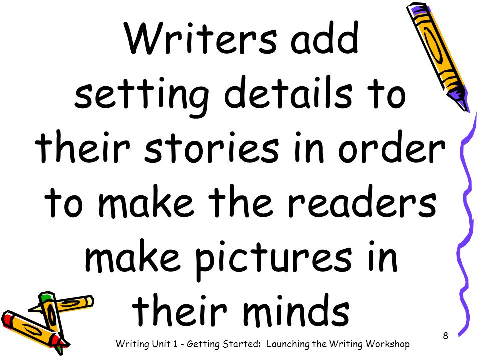 Writers Revise by adding Dialogue –By adding the actual words the character says Writing Unit 1 - Getting Started: Launching the Writing Workshop9