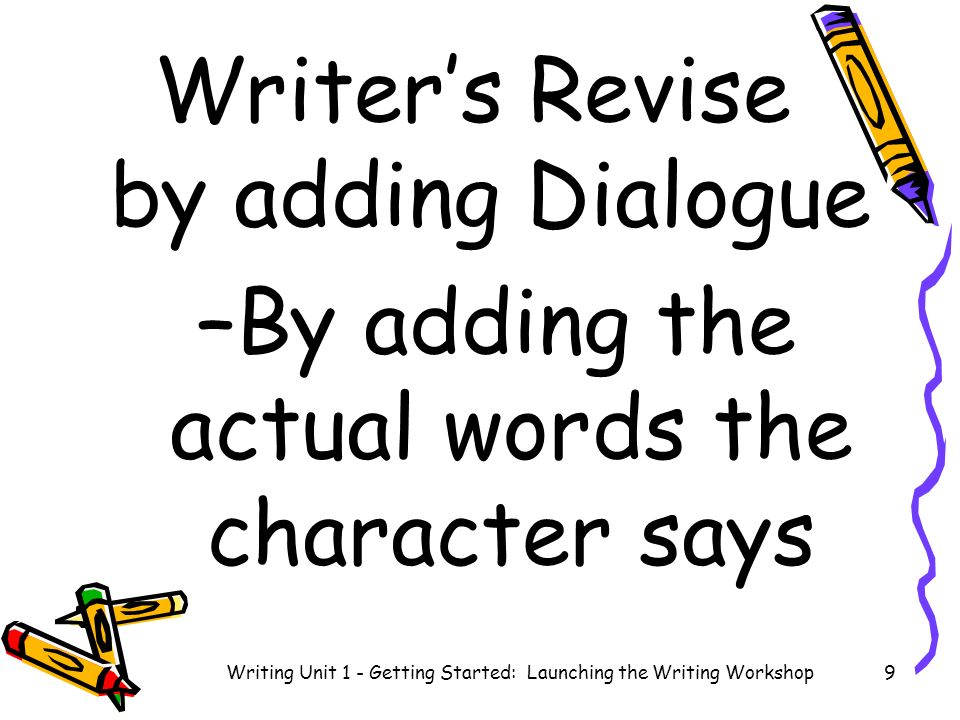 Writers leave clues for the reader to figure out (show not tell) Writing Unit 1 - Getting Started: Launching the Writing Workshop10