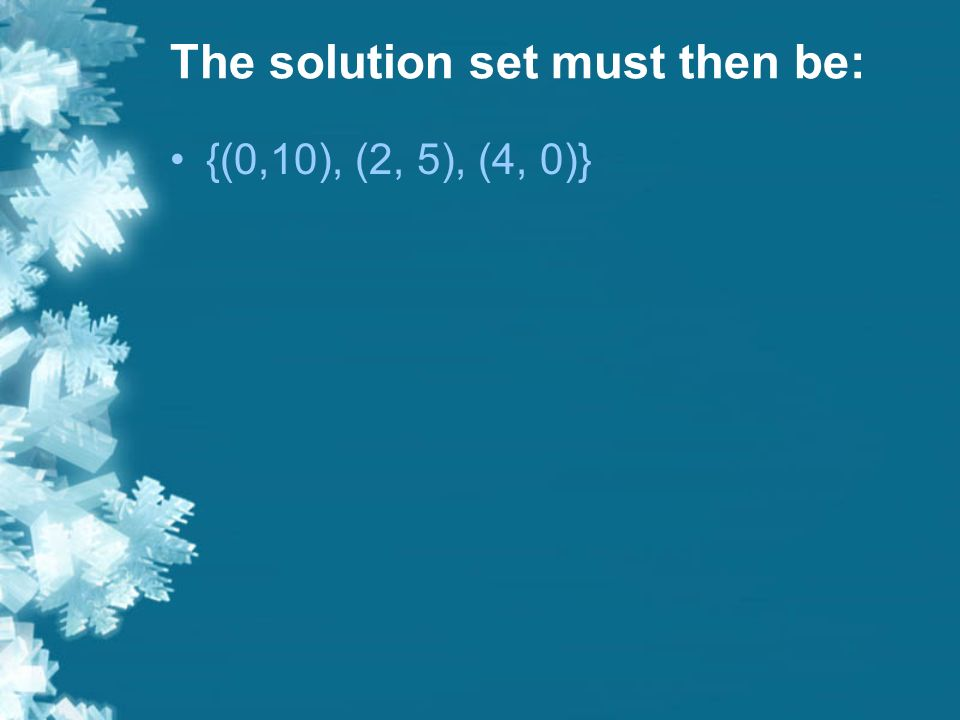 The solution set must then be: {(0,10), (2, 5), (4, 0)}
