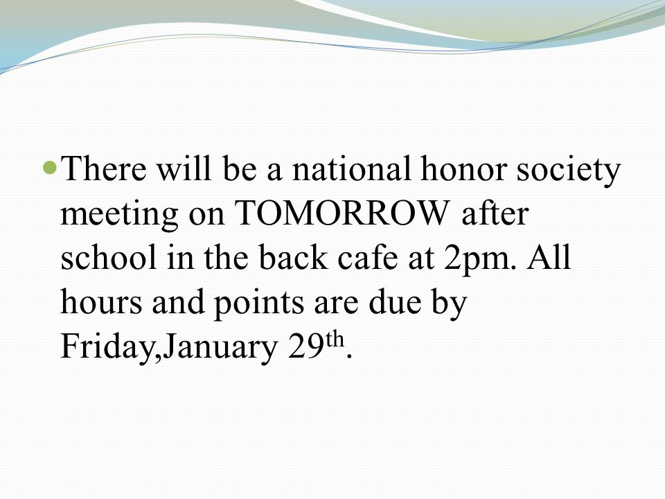 There will be a national honor society meeting on TOMORROW after school in the back cafe at 2pm.