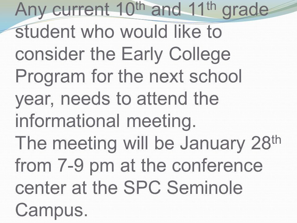 Any current 10 th and 11 th grade student who would like to consider the Early College Program for the next school year, needs to attend the informational meeting.