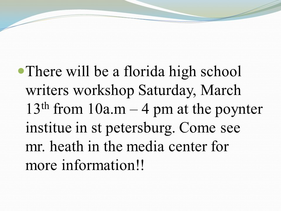 There will be a florida high school writers workshop Saturday, March 13 th from 10a.m – 4 pm at the poynter institue in st petersburg.
