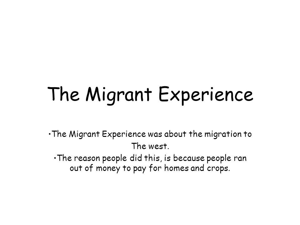 The Migrant Experience The Migrant Experience was about the migration to The west.