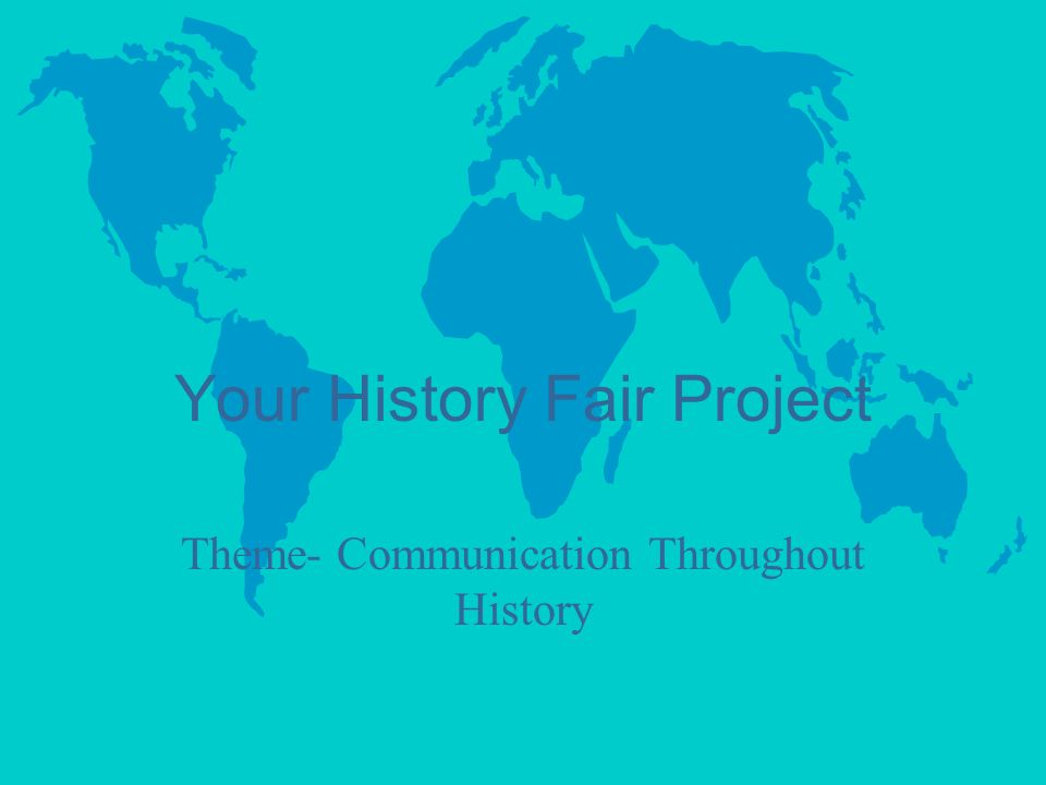 Your History Fair Project Theme- Communication Throughout History