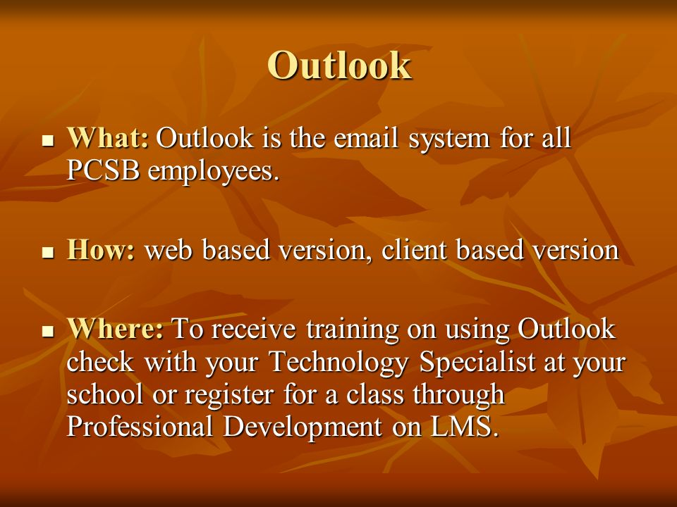 Outlook What: Outlook is the email system for all PCSB employees.