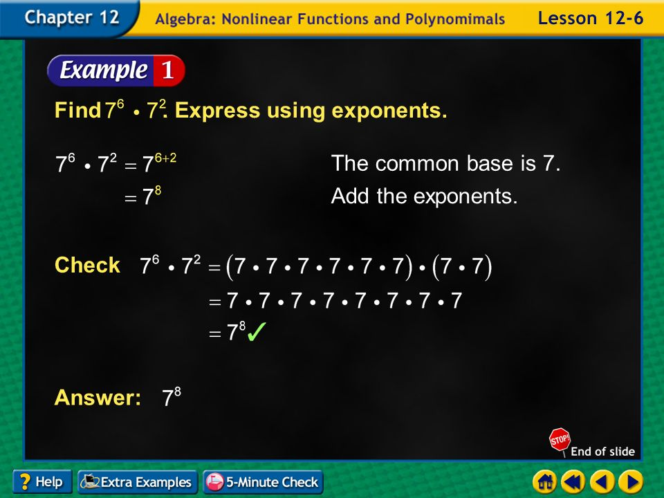 Example 6-1a The common base is 7. Add the exponents. Check Answer: Find. Express using exponents.
