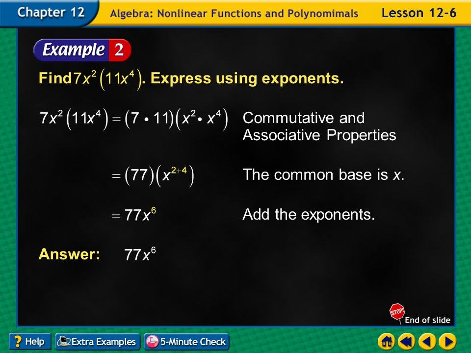 Find. Express using exponents. Example 6-2a Answer: Commutative and Associative Properties The common base is x. Add the exponents.
