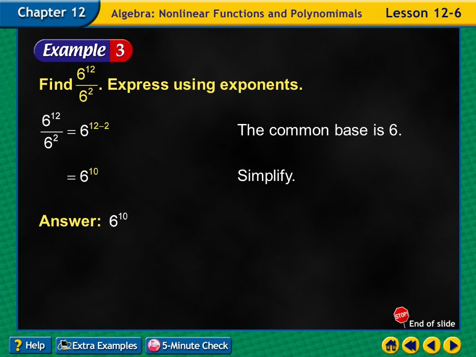 Example 6-3a The common base is 6. Simplify. Answer: Find. Express using exponents.