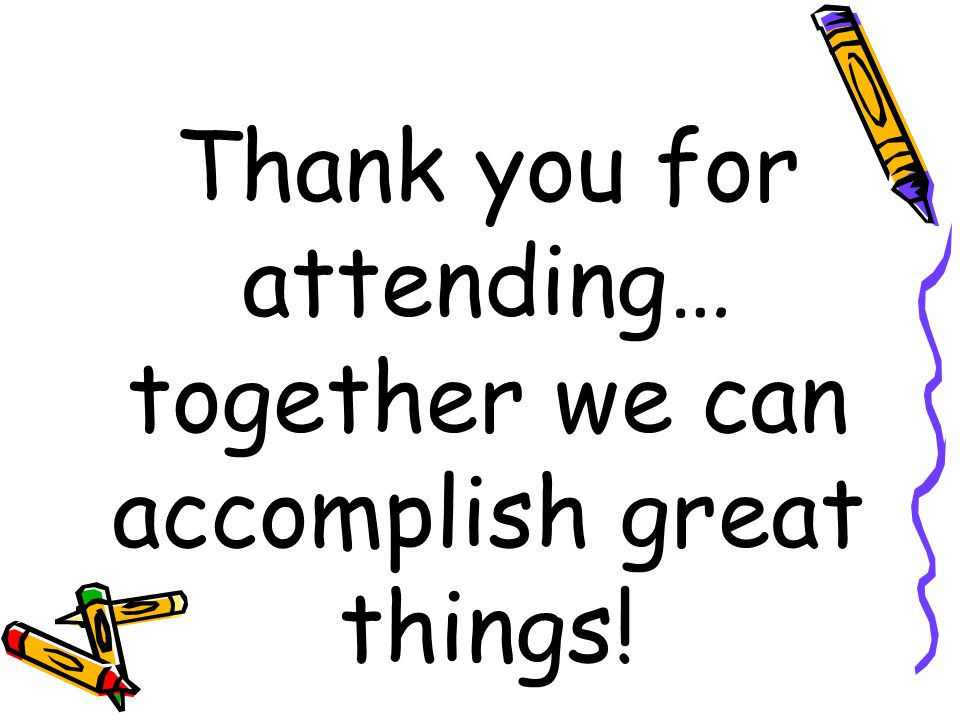 Thank you for attending… together we can accomplish great things!