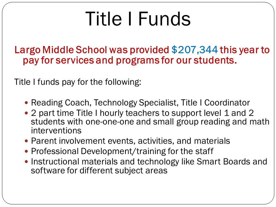 Title I Funds Largo Middle School was provided $207,344 this year to pay for services and programs for our students.