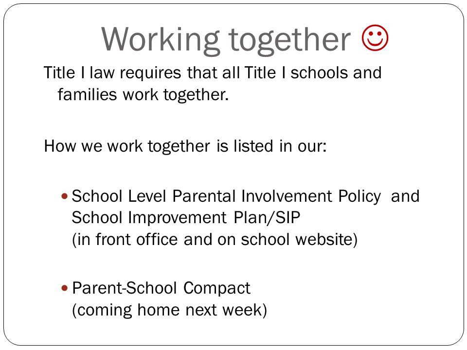Working together Title I law requires that all Title I schools and families work together.