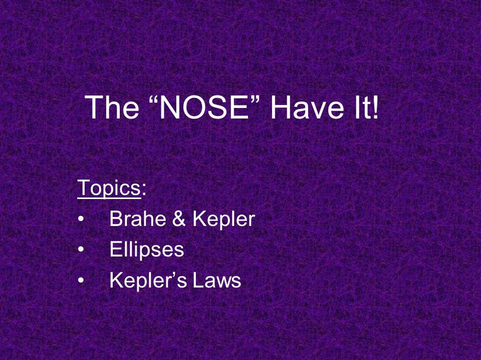 The NOSE Have It! Topics: Brahe & Kepler Ellipses Keplers Laws