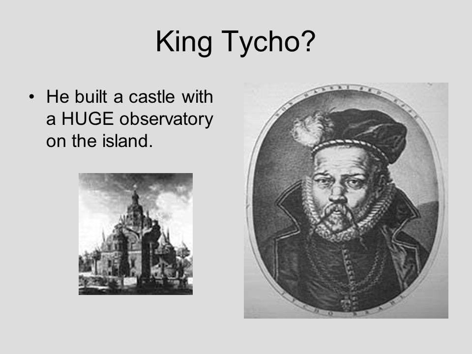 King Tycho? He built a castle with a HUGE observatory on the island.