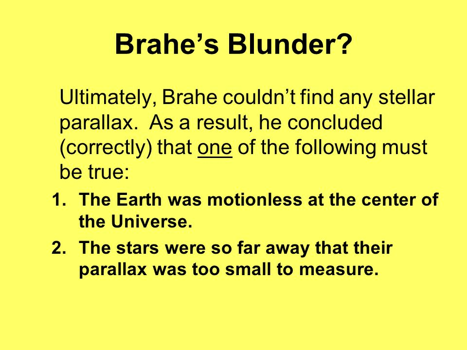Brahes Blunder.Ultimately, Brahe couldnt find any stellar parallax.