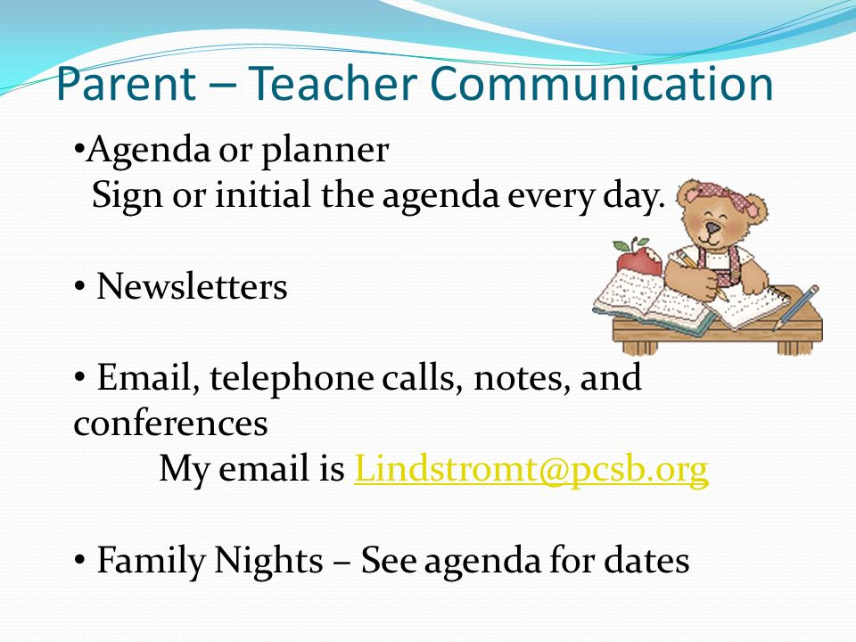 Parent – Teacher Communication Agenda or planner Sign or initial the agenda every day.