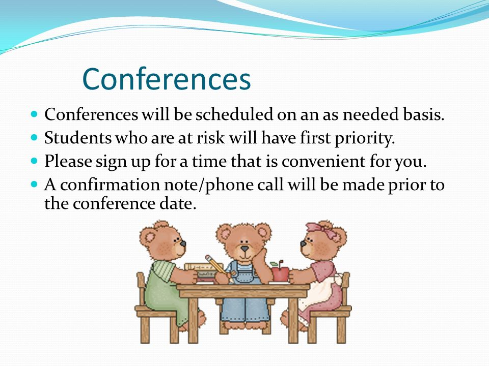 Conferences Conferences will be scheduled on an as needed basis.