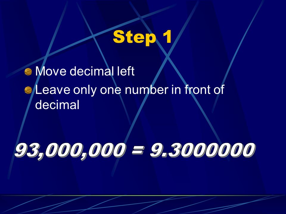 Step 1 Move decimal left Leave only one number in front of decimal