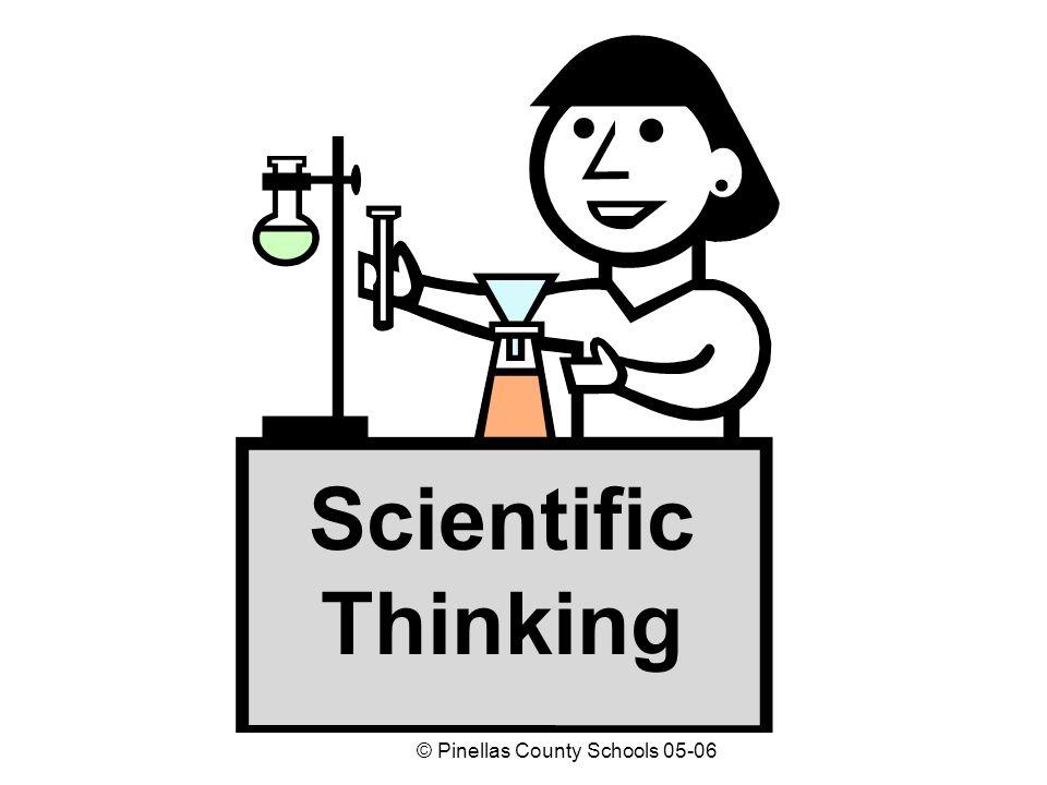 © Pinellas County Schools 05-06 Scientific Thinking