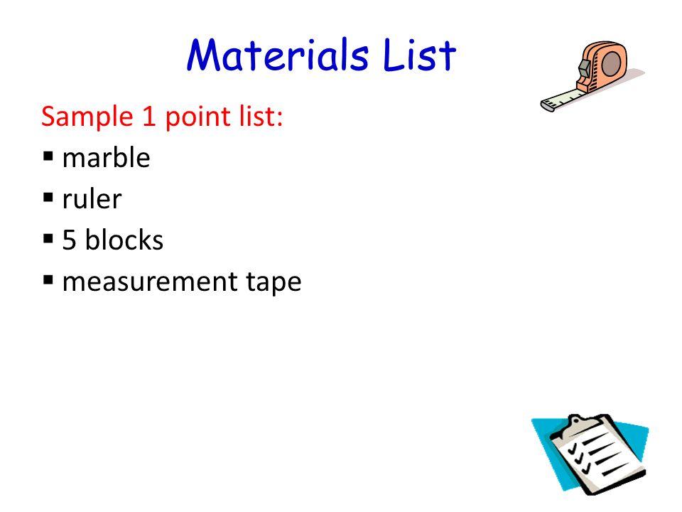 Materials List Sample 1 point list: marble ruler 5 blocks measurement tape