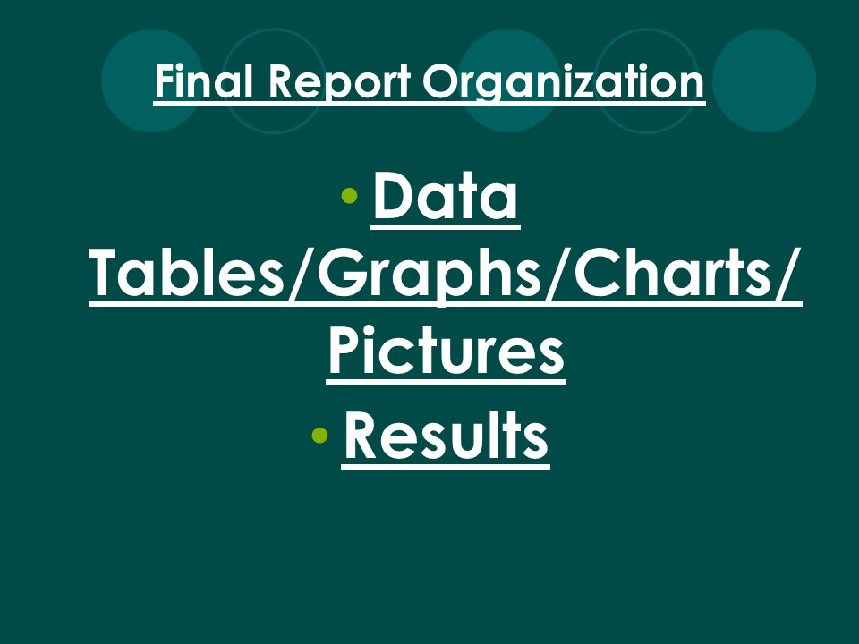 Data Tables/Graphs/Charts/ Pictures Results Final Report Organization