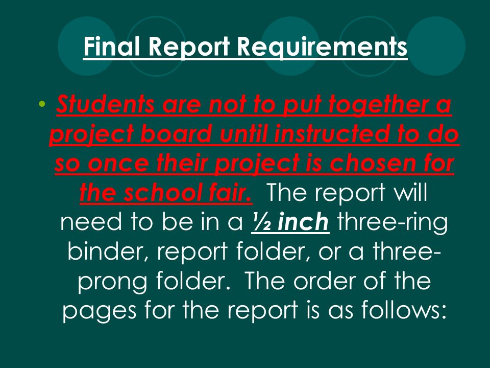 Final Report Requirements Students are not to put together a project board until instructed to do so once their project is chosen for the school fair.