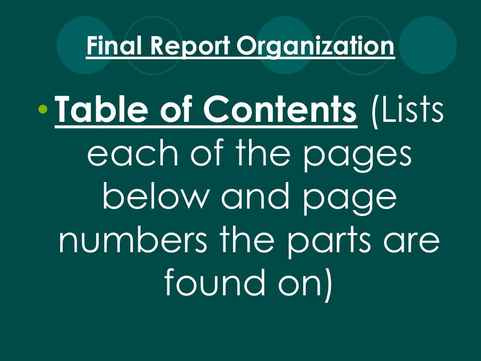 Table of Contents (Lists each of the pages below and page numbers the parts are found on) Final Report Organization