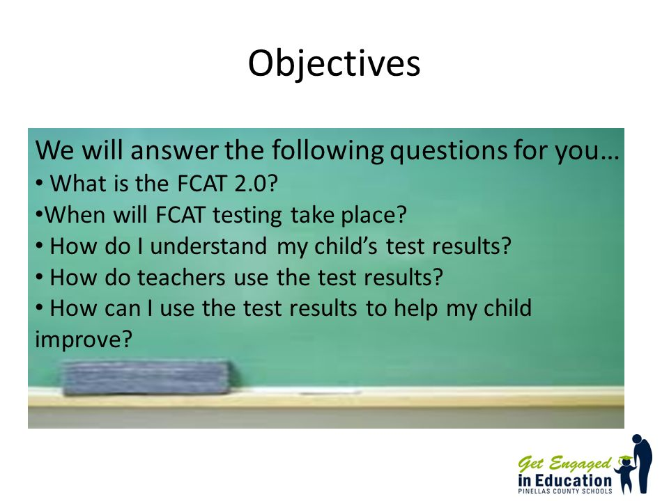 Objectives We will answer the following questions for you… What is the FCAT 2.0.