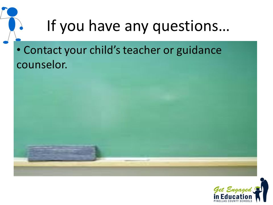 If you have any questions… Contact your childs teacher or guidance counselor.