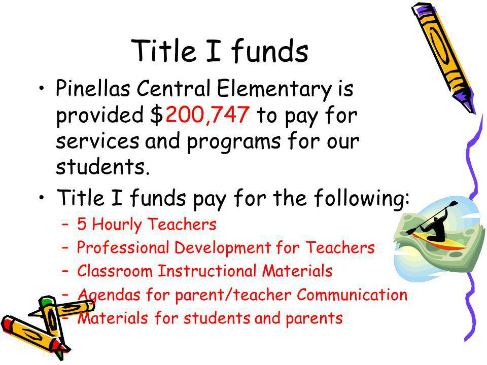 Title I funds Pinellas Central Elementary is provided $200,747 to pay for services and programs for our students. Title I funds pay for the following: