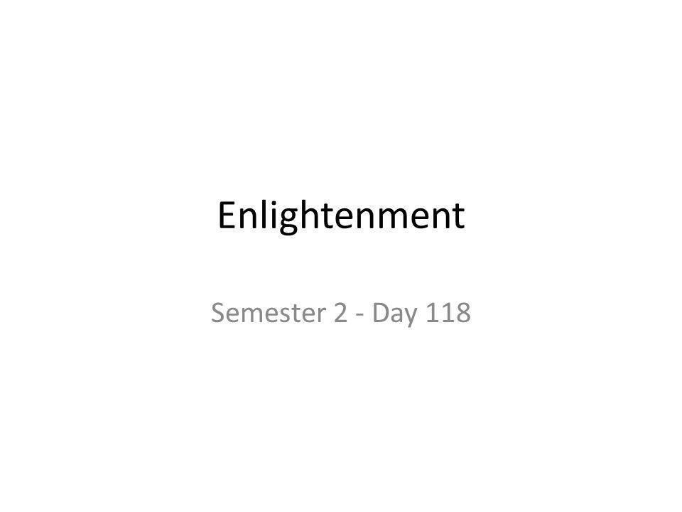Enlightenment Semester 2 - Day 118
