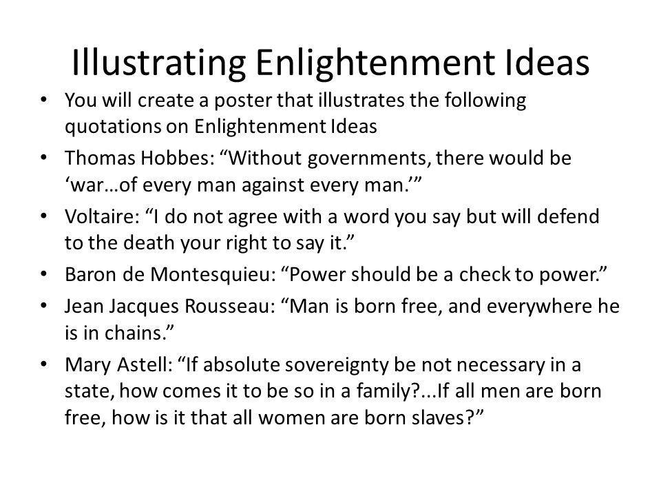 Illustrating Enlightenment Ideas You will create a poster that illustrates the following quotations on Enlightenment Ideas Thomas Hobbes: Without gove