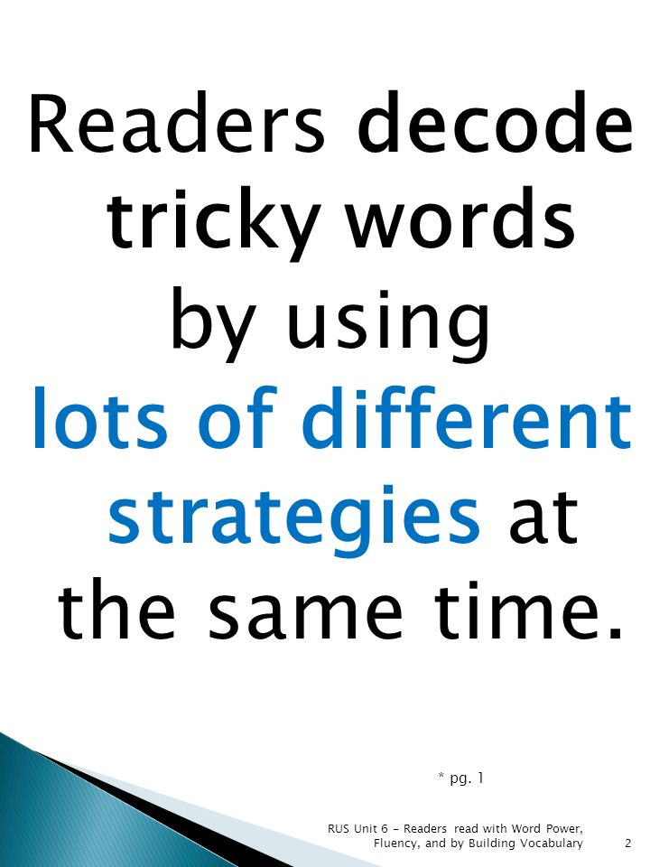 Readers decode tricky words by using lots of different strategies at the same time. * pg. 1 RUS Unit 6 - Readers read with Word Power, Fluency, and by