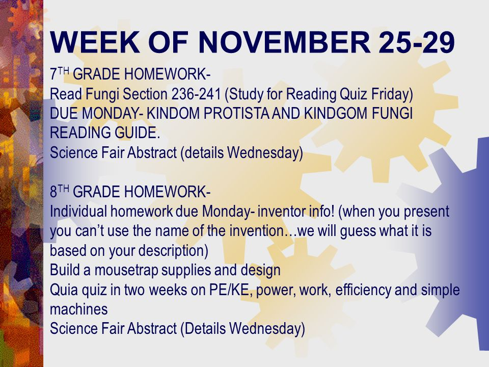 WEEK OF NOVEMBER 25-29 7 TH GRADE HOMEWORK- Read Fungi Section 236-241 (Study for Reading Quiz Friday) DUE MONDAY- KINDOM PROTISTA AND KINDGOM FUNGI READING GUIDE.